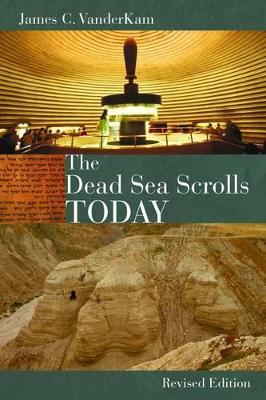 The Dead Sea Scrolls Today by James C. VanderKam