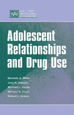Adolescent Relationships and Drug Use by Michelle A. Miller-Day