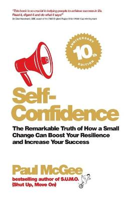 Self-Confidence: The Remarkable Truth of How a Small Change Can Boost Your Resilience and Increase Your Success by Paul McGee