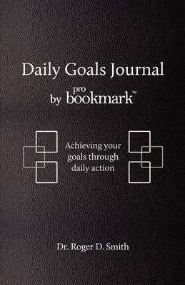 Daily Goals Journal by Roger Dean Smith