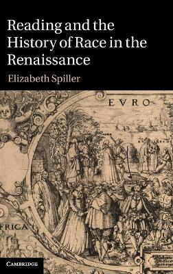 Reading and the History of Race in the Renaissance by Elizabeth Spiller