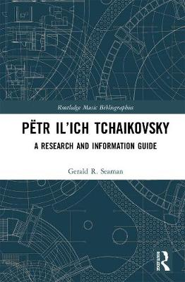 Petr Il'ich Tchaikovsky: A Research and Information Guide book