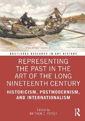 Representing the Past in the Art of the Long Nineteenth Century: Historicism, Postmodernism, and Internationalism book