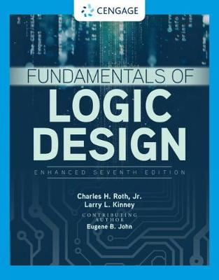 Fundamentals of Logic Design, Enhanced Edition by Charles Roth, Jr.