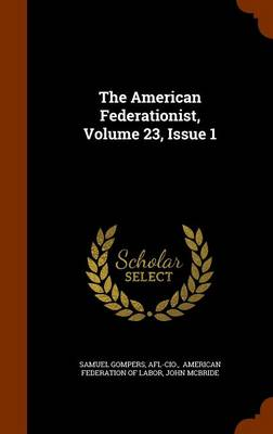 American Federationist, Volume 23, Issue 1 by Samuel Gompers