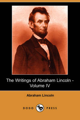 Writings of Abraham Lincoln, Volume 4 book