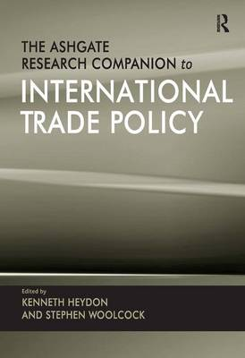 The Ashgate Research Companion to International Trade Policy by Kenneth Heydon