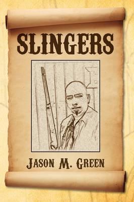 Slingers by Jason M Green