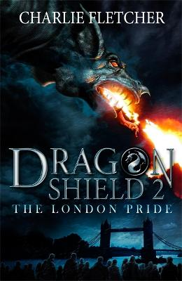 Dragon Shield: The London Pride by Charlie Fletcher