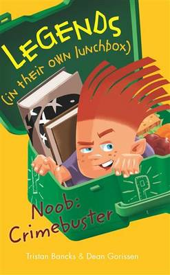 Legends In Their Own Lunchbox: Noob: Crimebuster by Tristan Bancks