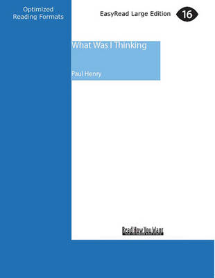 What Was I Thinking (1 Volumes Set) by Paul Henry