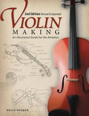 Violin Making, 2nd Edn Rev and Exp by Bruce Ossman