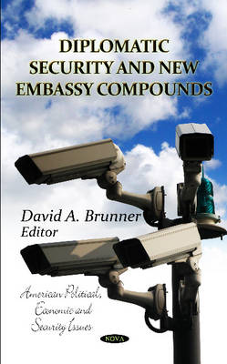Diplomatic Security & New Embassy Compounds by David A Brunner