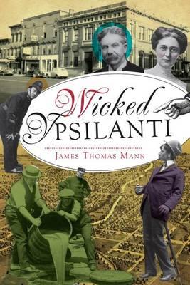 Wicked Ypsilanti by James Thomas Mann
