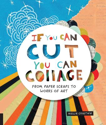 If You Can Cut, You Can Collage by Ms. Hollie Chastain
