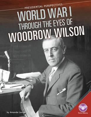 World War I Through the Eyes of Woodrow Wilson book