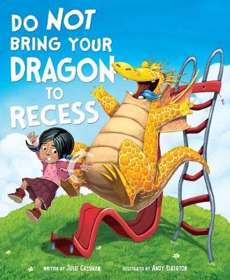 Do Not Bring Your Dragon to Recess by Julie Gassman