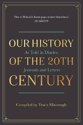 Our History of the 20th Century by Travis Elborough