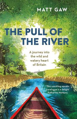 The Pull of the River: A Journey into the Wild and Watery Heart of Britain by Matt Gaw