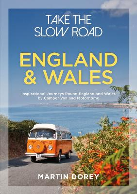 Take the Slow Road: England and Wales: Inspirational Journeys Round England and Wales by Camper Van and Motorhome by Martin Dorey