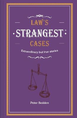 Law's Strangest Cases: Extraordinary but true tales from over five centuries of legal history by Peter Seddon