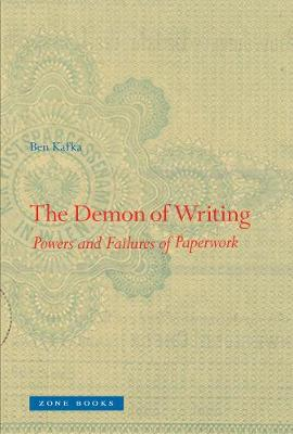 The Demon of Writing: Powers and Failures of Paperwork by Ben Kafka