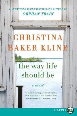 The Way Life Should Be [Large Print] by Christina Baker Kline