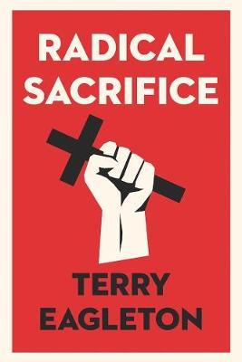 Radical Sacrifice by Terry Eagleton