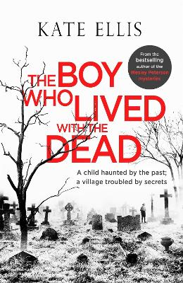 The The Boy Who Lived with the Dead by Kate Ellis