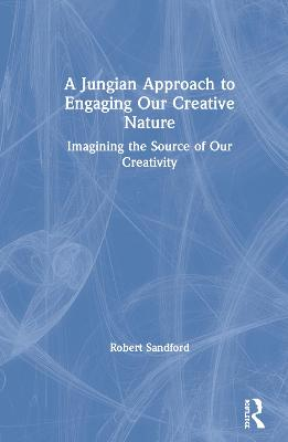 A Jungian Approach to Engaging Our Creative Nature: Imagining the Source of Our Creativity book