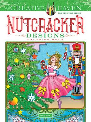 Creative Haven The Nutcracker Designs Coloring Book by Marty Noble