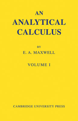 Analytical Calculus: Volume 1 by E. A. Maxwell
