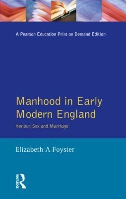 Manhood in Early Modern England by Elizabeth Foyster