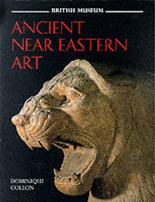 Ancient Near Eastern Art by Dominique Collon