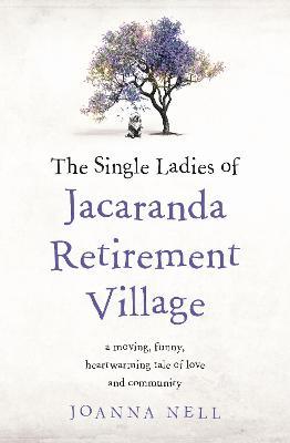 The Single Ladies of Jacaranda Retirement Village book