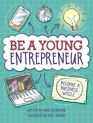 Be A Young Entrepreneur by Adam Sutherland