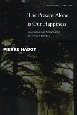 The Present Alone is Our Happiness by Pierre Hadot