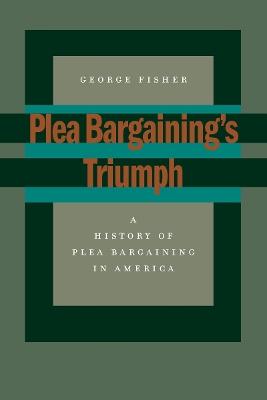 Plea Bargaining's Triumph book