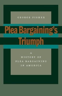Plea Bargaining's Triumph by George Fisher