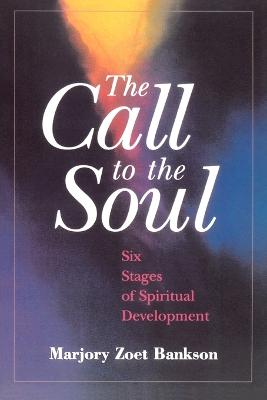 The Call to the Soul: Six Stages of Spiritual Development by Marjory Zoet Bankson