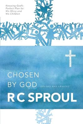 Chosen by God by R. C Sproul
