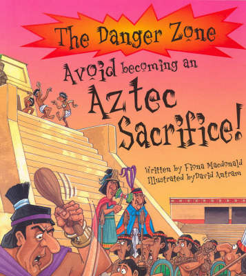 Avoid Becoming an Aztec Sacrifice! by Fiona MacDonald