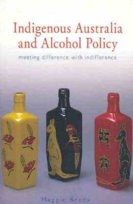 Indigenous Australia and Alcohol Policy book