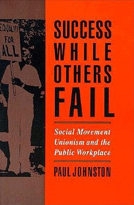 Success While Others Fail: Social Movement Unionism and the Public Workplace book