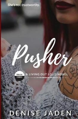 Pusher: Track Three: A Living Out Loud Novel by Denise Jaden