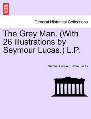 The Grey Man. (with 26 Illustrations by Seymour Lucas.) L.P. by Samuel Crockett