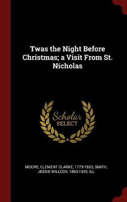 Twas the Night Before Christmas; A Visit from St. Nicholas by Clement Clarke Moore