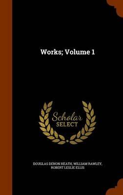 Works; Volume 1 by Douglas Denon Heath