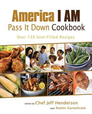 America I Am Pass It Down Cookbook by Jeff Henderson
