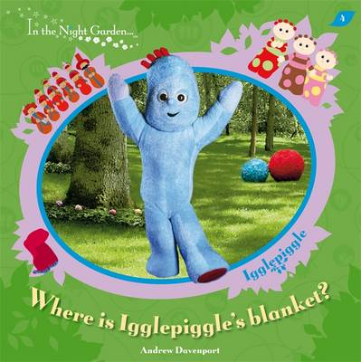 Where is Igglepiggle's Blanket? by Andrew Davenport